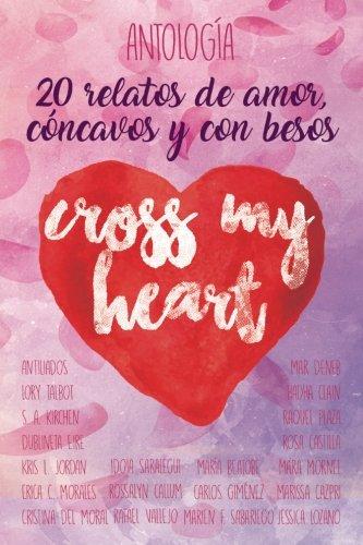 Cross my heart: 20 relatos cóncavos y con besos