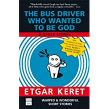 The Bus Driver Who Wanted To Be God & Other Stories: & Other Stories