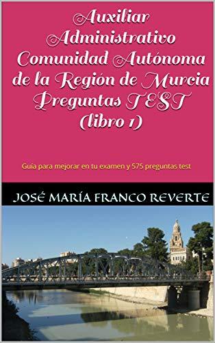 Auxiliar Administrativo Comunidad Autónoma de la Región de Murcia Preguntas TEST (libro 1):