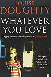 Whatever You Love by Louise Doughty (2010-06-03)