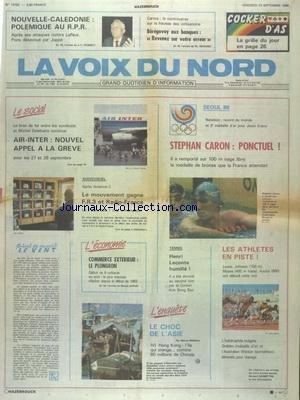 VOIX DU NORD (LA) [No 13755] du 23/09/1988 - AIR INTER - GREVE - AUDIOVISUEL - GREVE - LE PLONGEON DU COMMERCE EXTERIEUR - LE CHOC DE L'ASIE PAR MARSAL - LES SPORTS - TENNIS - ATHLETISME - SEOUL 88 ET CARON - BEREGOVOY ET LES BANQUES - NOUVELLE-CALEDONIE - POLEMIQUE AU RPR - APRES SES ATTAQUES CONTRE LAFLEUR - PONS DESAVOUE PAR JUPPE par Collectif