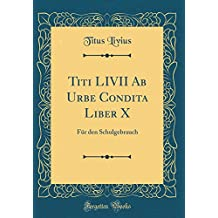 Titi LIVII Ab Urbe Condita Liber X: Für den Schulgebrauch (Classic Reprint)
