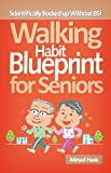 Walking Habit Blueprint for Seniors - Increase Longevity, Lose Weight, Burn Fat