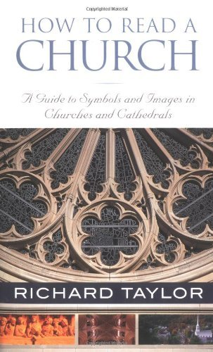 How to Read a Church: A Guide to Symbols and Images in Churches and Cathedrals: A Guide to Symbols, Images, and Rituals in Churches and Cathedrals por Richard Taylor