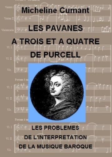 Les Pavanes à trois et à quatre de Purcell: LES PROBLEMES DE L'INTERPRETATION DE LA MUSIQUE BAROQUE par Micheline Cumant