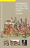 Nürnberg. Die mittelalterliche Stadt: Kurzführer (Historische Spaziergänge)