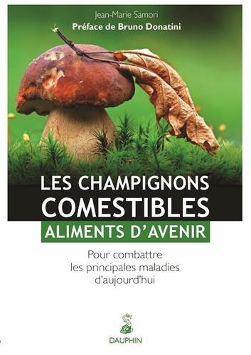 Les champignons comestibles : aliments d'avenir : Pour combattre les principales maladies d'aujourd'hui par Jean-Marie Samori