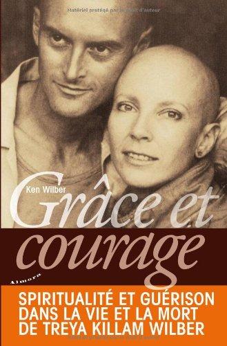 Grce et courage : spiritualit et gurison dans la vie et la mort de Treya Killam Wilber