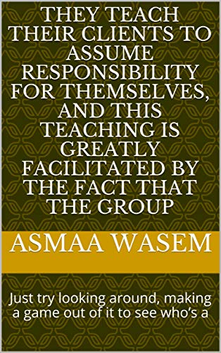 they teach their clients to assume responsibility for themselves, and this teaching is greatly facilitated by the fact that the group : Just try looking ... out of it to see who's a (Catalan Edition) por Asmaa   Wasem