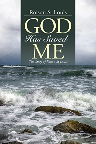 God Has Saved Me: The Story of Rolson St Louis by St Louis, Rolson (2014) Paperback