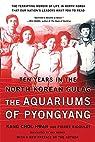 The Aquariums of Pyongyang: Ten Years in the North Korean Gulag par Kang