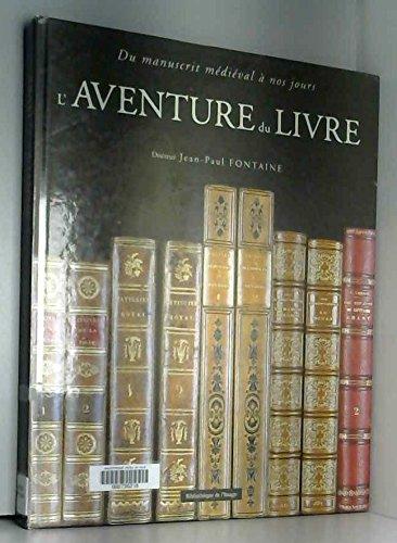 L'aventure du livre : Du manuscrit mdival  nos jours