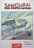 Samouraï sur porte-avions - Les groupes aériens embarqués japonais, 1922-1944, les avions et leurs porte-avions Volume 1, Des origines à Pearl Harbor