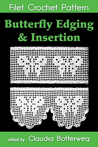 Butterfly Edging & Insertion Filet Crochet Pattern: Complete Instructions and Chart (English Edition)