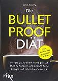 Die Bulletproof-Diät: Verliere bis zu einem Pfund pro Tag, ohne zu hungern, und erlange deine Energie und Lebensfreude zurück