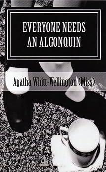 Everyone Needs An Algonquin (English Edition) di [Whitt-Wellington, Agatha]