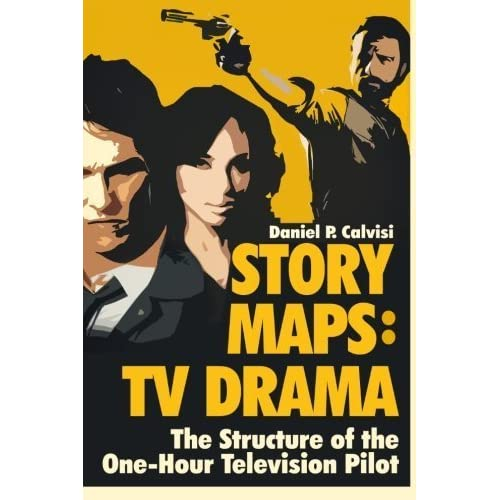 STORY MAPS: TV Drama: The Structure of the One-Hour Television Pilot (Volume 4) by Daniel P. Calvisi(2016-03-19)