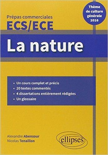 La Nature Thème de Culture Générale 2016 Prépas Commerciales ECS/ECE de Alexandre Abensour ,Nicolas Tenaillon ( 5 mai 2015 )