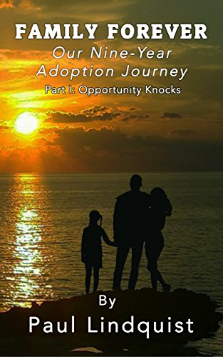 Family Forever: Our Nine-Year Adoption Journey Part I Opportunity Knocks (English Edition)