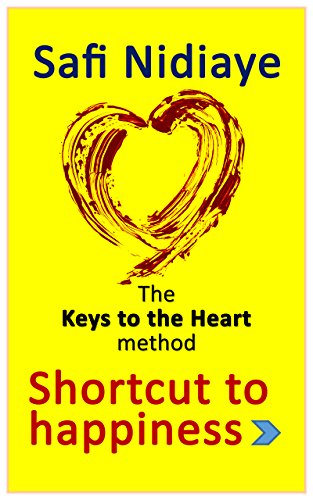 THE KEYS TO THE HEART METHOD: Shortcut to Happiness (English Edition)