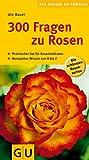 300 Fragen zu Rosen (GU Steadyseller HHG)