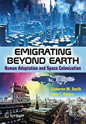 Emigrating Beyond Earth: Human Adaptation and Space Colonization (Springer Praxis Books / Popular Science)