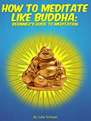 How To Meditate Like Buddha: Beginner's Meditation Guide (Introduction to Meditation Book 1) (English Edition)