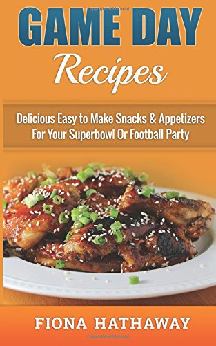 game-day-recipes-delicious-easy-to-make-snacks-appetizers-for-your-superbowl-or-football-party