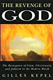 Revenge of God: The Resurgence of Islam, Christianity and Judaism in the Modern World