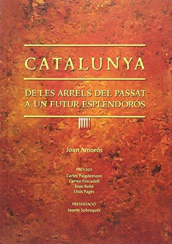 Catalunya: De les arrels del passat a un futur esplendorós (Monografies)