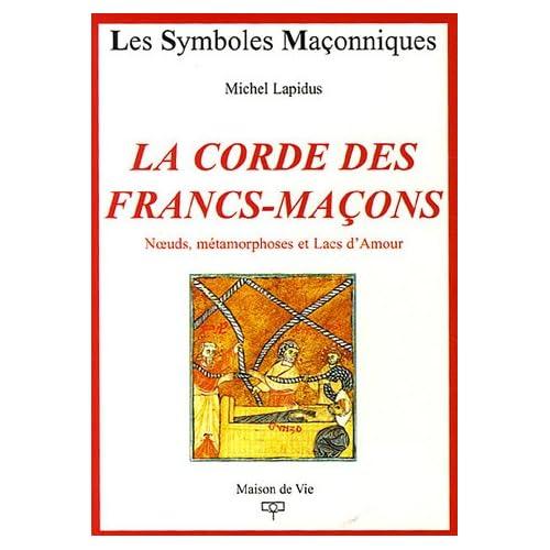 La Corde des Francs-Maçons : Noeuds, métamorphoses et Lacs d'Amour