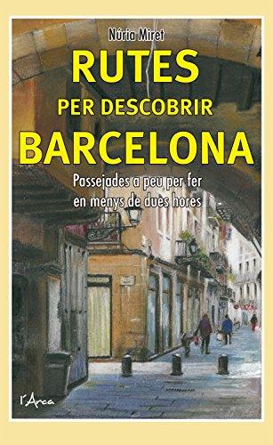 Rutes per descobrir Barcelona: Passejades a peu per fer en menys de dues hores (L'Arca Book 1) (Catalan Edition) por Núria Miret
