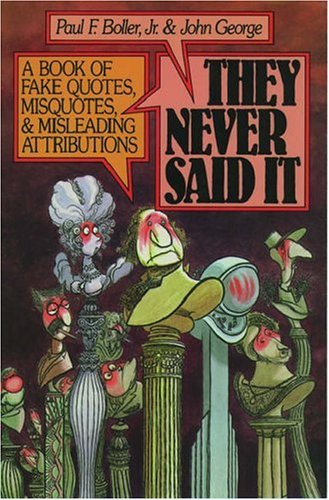 They Never Said it: Book of Fake Quotes, Misquotes and Misleading Attributions
