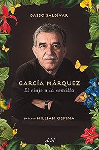 García Márquez. El viaje a la semilla par Saldívar Dasso