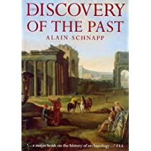 The Discovery of the Past: The Origins of Archaeology