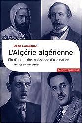 L'Algérie algérienne: Fin d'un empire, naissance d'une nation