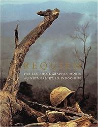 REQUIEM. Par les photographes morts au Viet-Nam et en Indochine