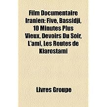 Film Documentaire Iranien: Five, Bassidji, 10 Minutes Plus Vieux, Devoirs Du Soir, L'Ami, Les Routes de Kiarostami