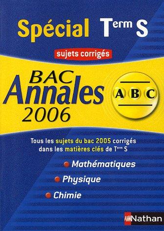 Spécial Terminale S Maths - Physique - Chimie : Sujets corrigés par Philippe Lixi, Dominique Besnard, Serge Nicolas, Michel Faye