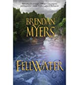 { FELLWATER: BOOK 1 OF THE FELLWATER TALES } By Myers, Brendan ( Author ) [ Feb - 2012 ] [ Paperback ]