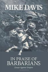 In Praise of Barbarians: Essays against Empire by Mike Davis (2007-09-04)