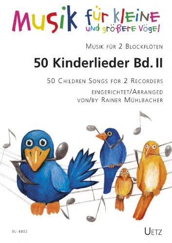50enfants chansons pour 2Flûte à bec (II)/50Children Songs For 2RECORDERS (II) (Musique pour les petites et une Plus Grande oiseaux)