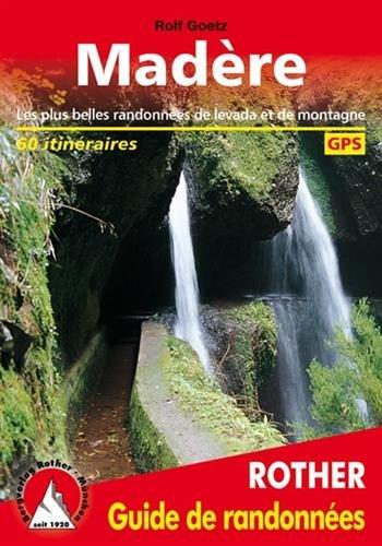 Madère - Les 60 plus belles randonnées pédestres. Avec GPS tracks par Rolf Goetz