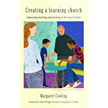 Creating a Learning Church: Improving Teaching and Learning in the Local Church