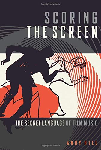HILL SCORING THE SCREEN THE SECRET LANGUAGE OF FILM MUSIC BAM BOOK por Andy Hill