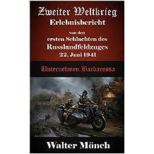 Zweiter Weltkrieg Erlebnisbericht von den ersten Schlachten des Russlandfeldzuges 22. Juni 1941: Unternehmen Barbarossa