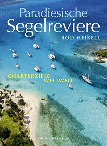 Paradiesische Segelreviere: Charterziele weltweit
