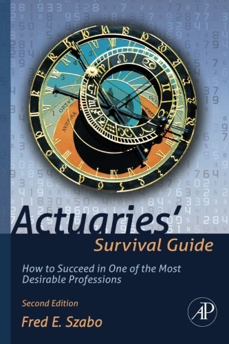 Actuaries' Survival Guide: How to Succeed in One of the Most Desirable Professions by Fred Szabo (2012-05-21)