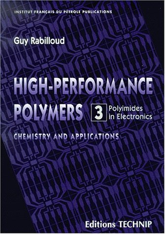 High-performance Polymers: Polyimides in Electronics No. 3: Chemistry and Applications (Institut Francais Du Petrole Publications)