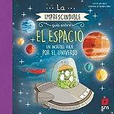 La imprescindible guía sobre el espacio: Un increíble viaje por el universo